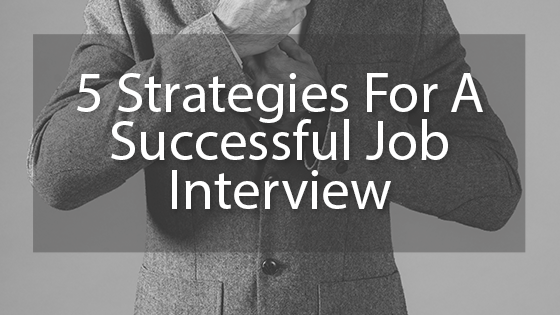 5 Strategies For A Successful Job Interview