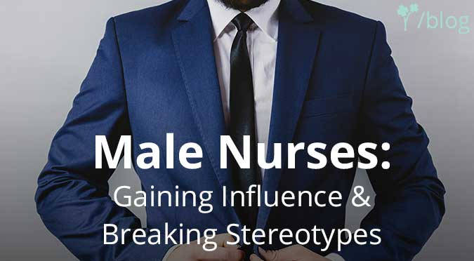 Male Nurses: Gaining Influence & Breaking Stereotypes