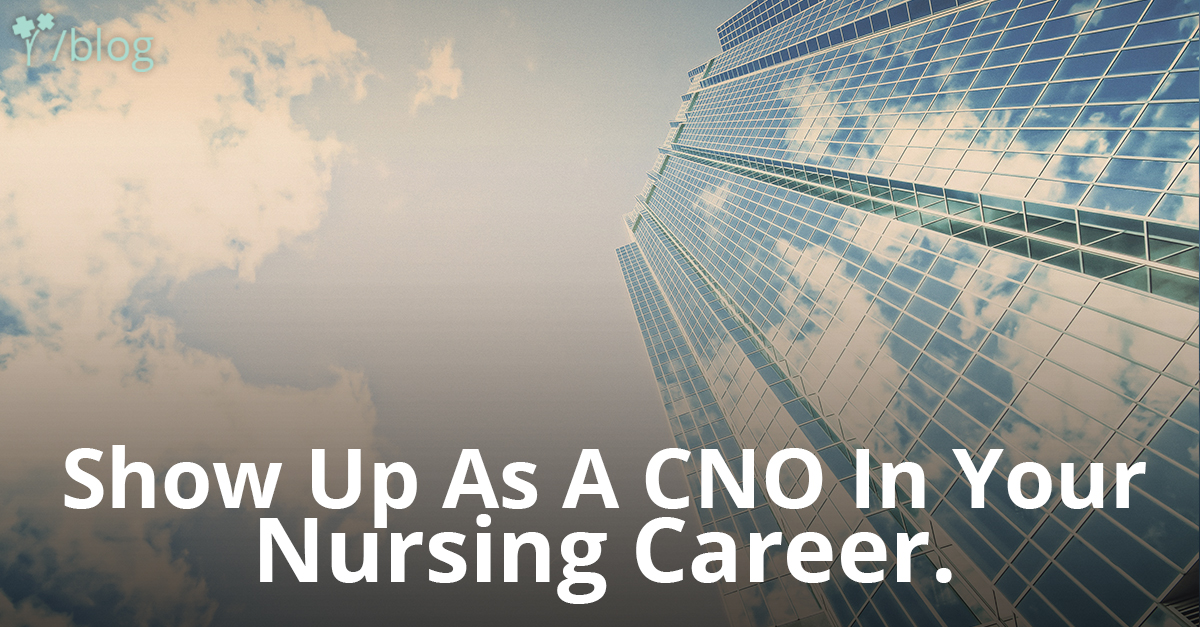 show up as a cno in your nursing career