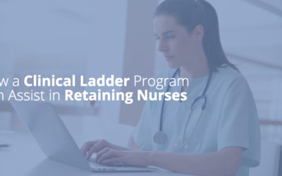 How a Clinical Ladder Program Can Assist in Retaining Nurses